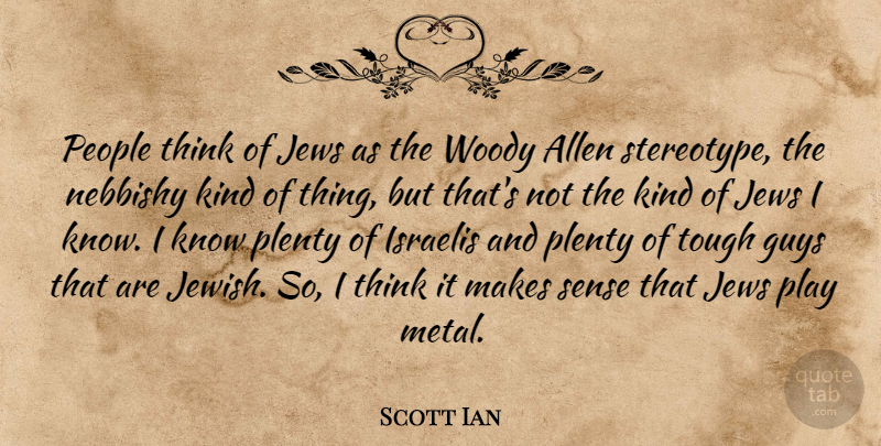 Scott Ian Quote About Thinking, Play, People: People Think Of Jews As...