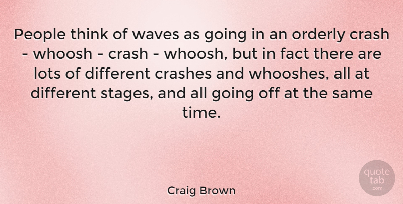 Craig Brown People Think Of Waves As Going In An Orderly Crash