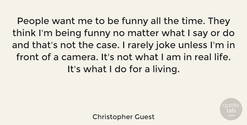 Christopher Guest Quote About Real, Thinking, People: People Want Me To Be...