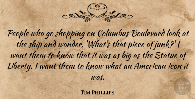 Tim Phillips Quote About Boulevard, Columbus, Icon, People, Piece: People Who Go Shopping On...
