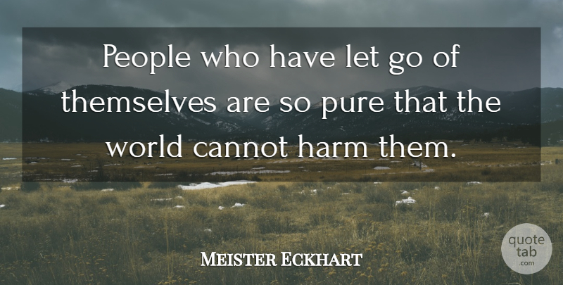 Meister Eckhart Quote About Letting Go, People, World: People Who Have Let Go...