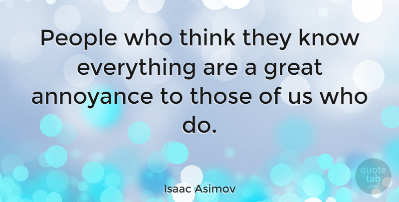 Isaac Asimov People Who Think They Know Everything Are A Great