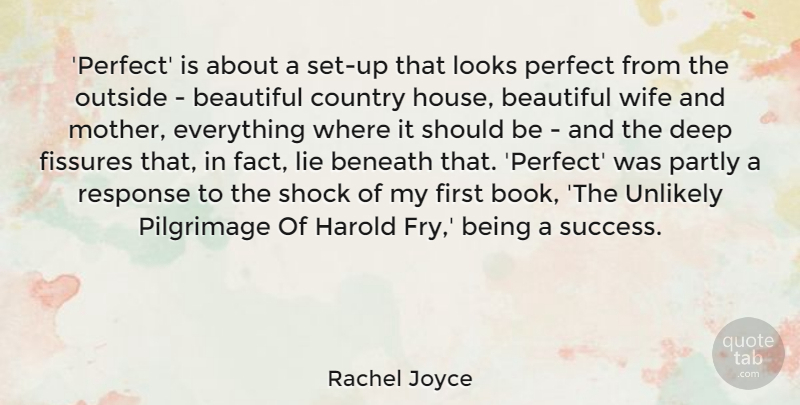 Rachel Joyce Quote About Beautiful, Beneath, Country, Harold, Lie: Perfect Is About A Set...