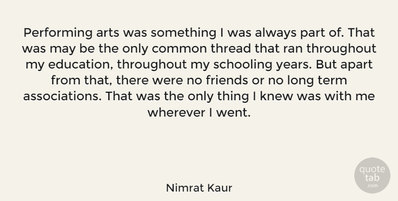 Nimrat Kaur Quote About Apart, Arts, Common, Education, Knew: Performing Arts Was Something I...