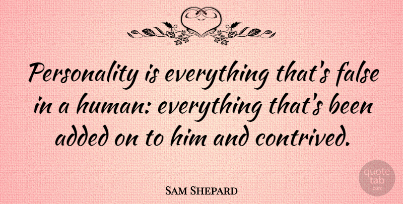 Sam Shepard Quote About undefined: Personality Is Everything Thats False...