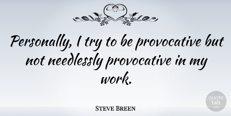 Steve Breen Quote About Work: Personally I Try To Be...