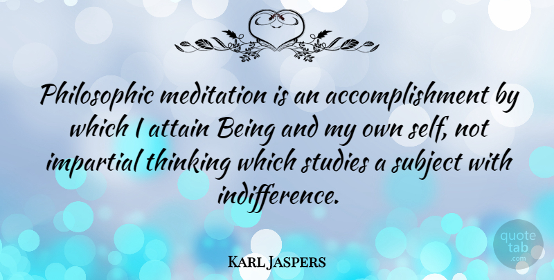 Karl Jaspers Quote About Thinking, Self, Accomplishment: Philosophic Meditation Is An Accomplishment...