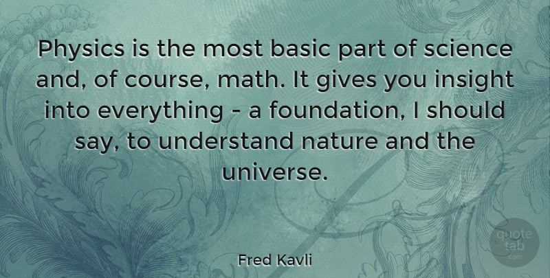 Fred Kavli Quote About Basic, Gives, Insight, Nature, Physics: Physics Is The Most Basic...