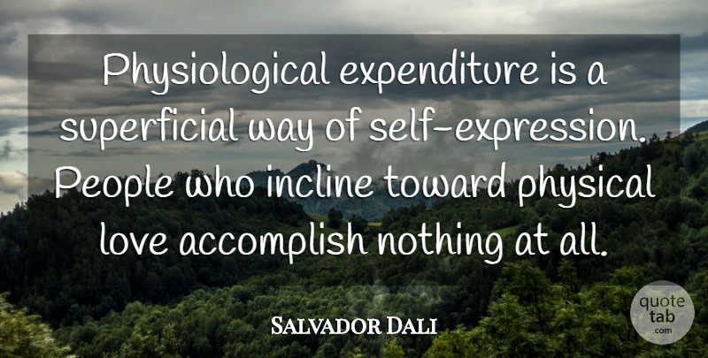 Salvador Dali Quote About Sex, Accomplish Nothing, Self: Physiological Expenditure Is A Superficial...