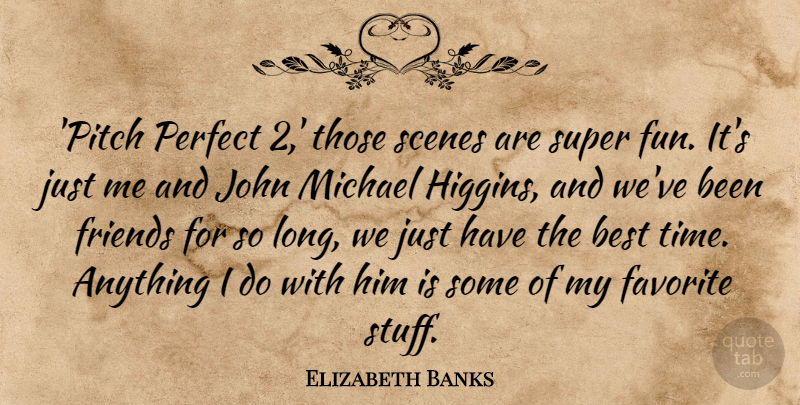 Elizabeth Banks Quote About Best, Favorite, John, Michael, Perfect: Pitch Perfect 2 Those Scenes...