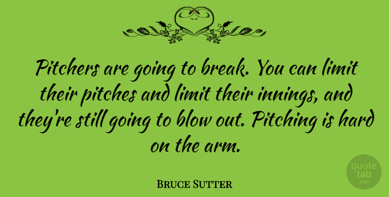 Bruce Sutter Quote About Blow, Arms, Pitching: Pitchers Are Going To Break...