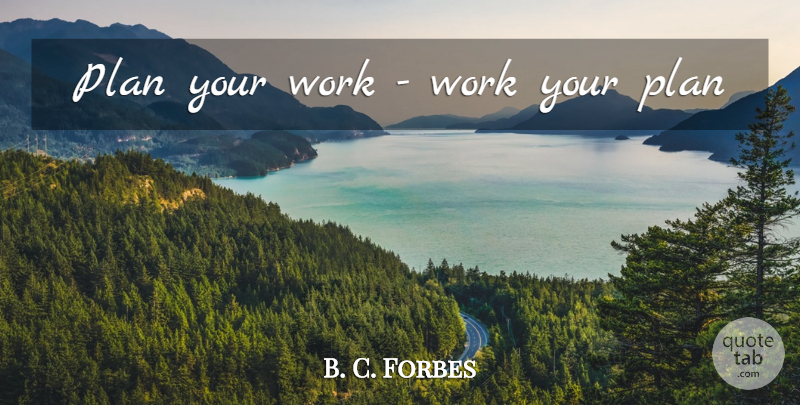 B C Forbes Plan Your Work Work Your Plan Quotetab