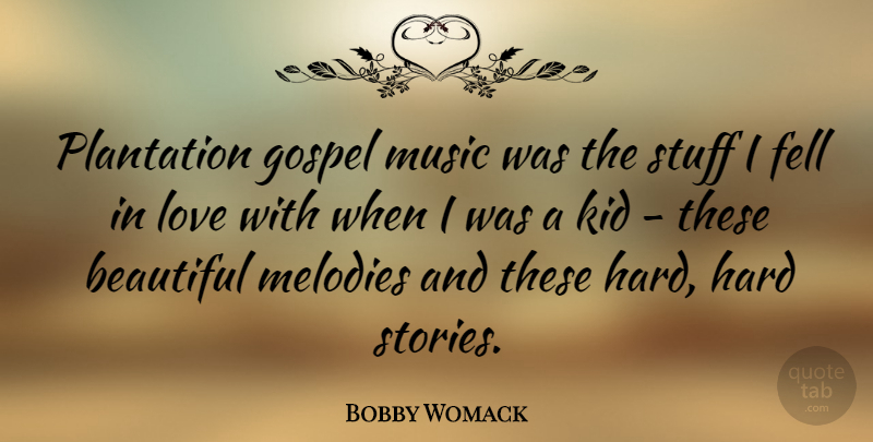 Bobby Womack Quote About Fell, Gospel, Hard, Kid, Love: Plantation Gospel Music Was The...