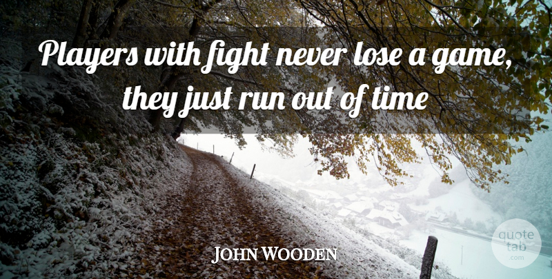 John Wooden Players With Fight Never Lose A Game They Just Run Out