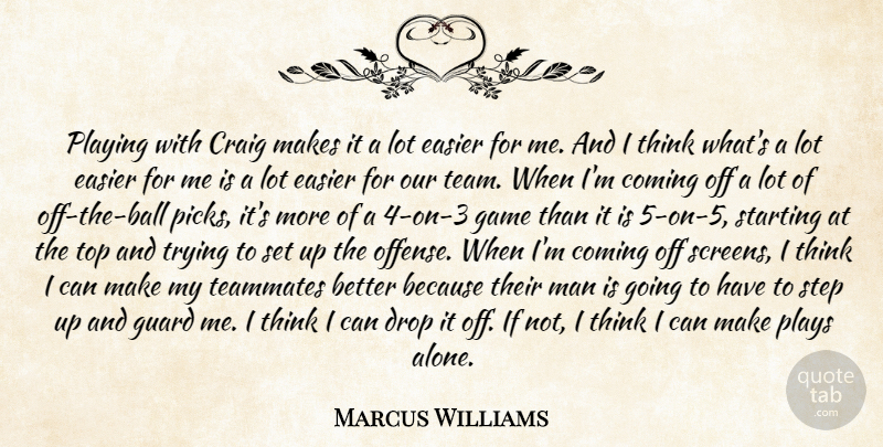 Marcus Williams Quote About Coming, Craig, Drop, Easier, Game: Playing With Craig Makes It...