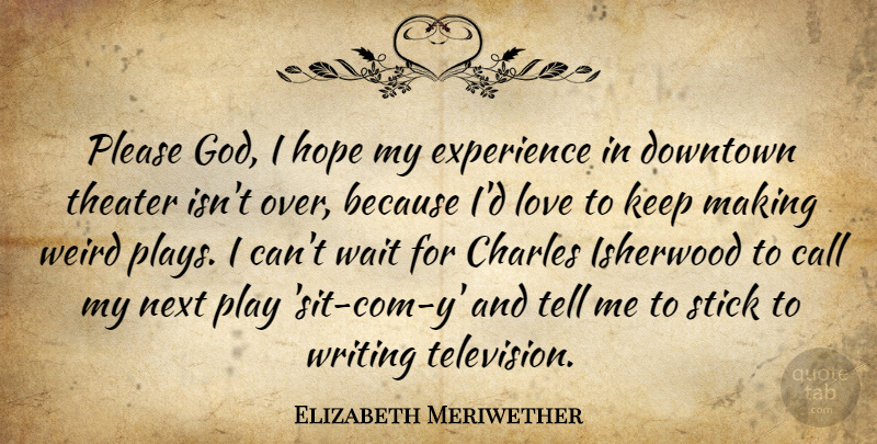 Elizabeth Meriwether Quote About Call, Charles, Downtown, Experience, God: Please God I Hope My...