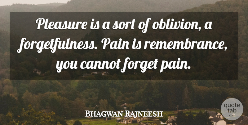 Rajneesh Quote About Pain, Remembrance, Forget: Pleasure Is A Sort Of...
