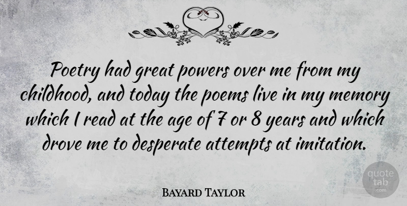 Bayard Taylor Quote About Age, Attempts, Desperate, Drove, Great: Poetry Had Great Powers Over...