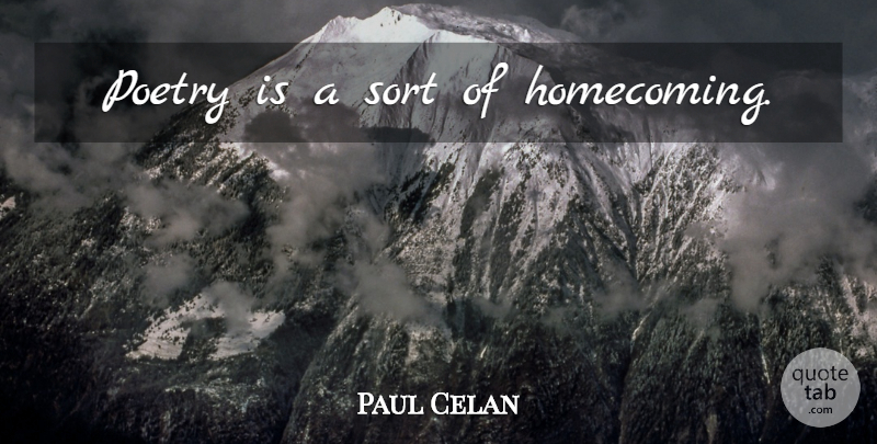 Paul Celan Quote About Homecoming, Poetry Is: Poetry Is A Sort Of...