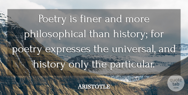 Aristotle Quote About Philosophical, History, Poetry: Poetry Is Finer And More...