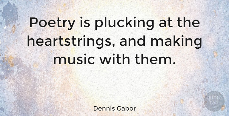 Dennis Gabor: Poetry is plucking at the heartstrings, and making