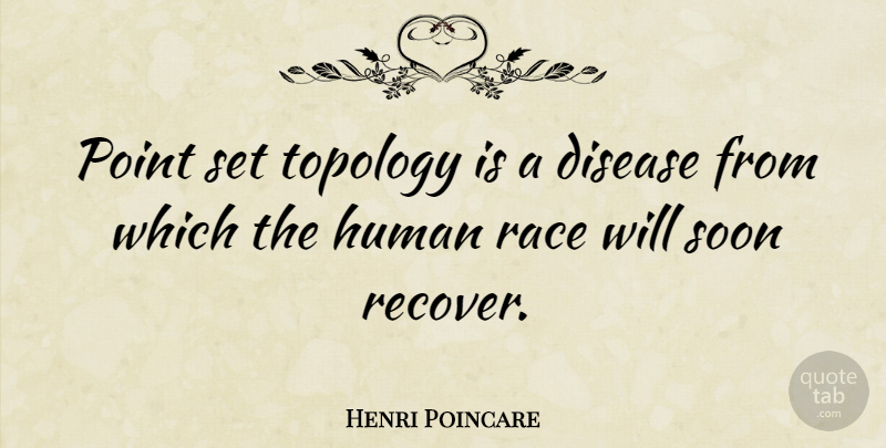 Henri Poincare Point Set Topology Is A Disease From Which The Human