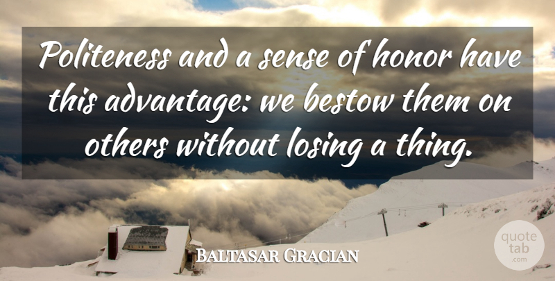 Baltasar Gracian Quote About Honor, Losing, Advantage: Politeness And A Sense Of...