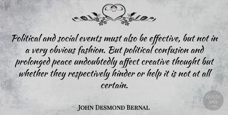 John Desmond Bernal Quote About Affect, Confusion, Creative, Events, Hinder: Political And Social Events Must...