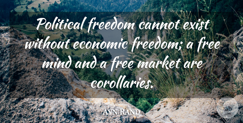 Ayn Rand Quote About Freedom, Political, Mind: Political Freedom Cannot Exist Without...