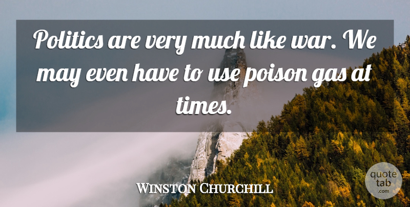 Winston Churchill Quote About War, Use, Poison Gas: Politics Are Very Much Like...