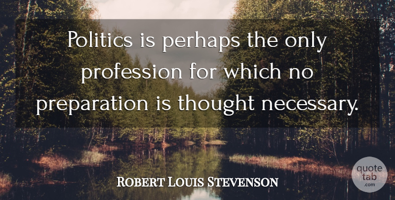 Robert Louis Stevenson Quote About Funny, Witty, Political: Politics Is Perhaps The Only...