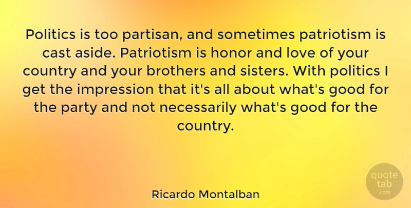 Ricardo Montalban Quote About Country, Brother, Party: Politics Is Too Partisan And...