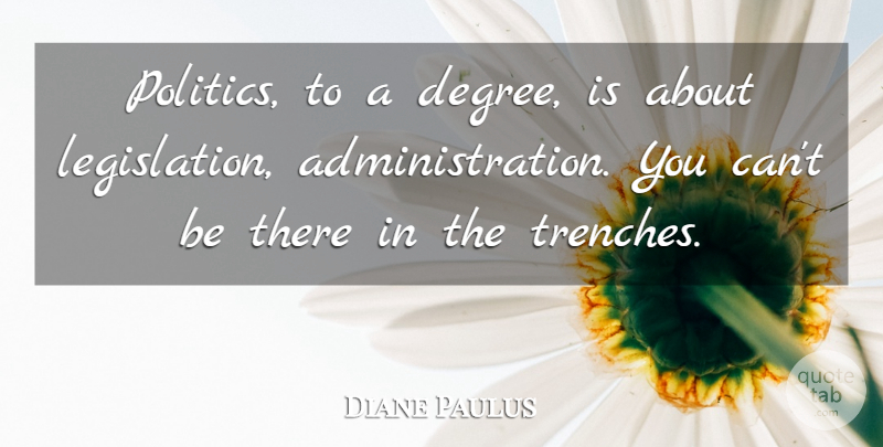 Diane Paulus Quote About Politics: Politics To A Degree Is...