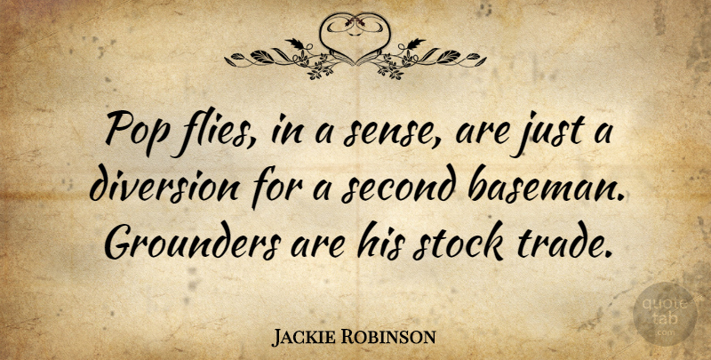 Jackie Robinson Quote About Pops, Trade, Diversion: Pop Flies In A Sense...