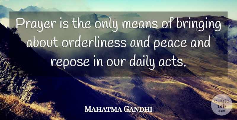 Mahatma Gandhi Quote About Prayer, Mean, Orderliness: Prayer Is The Only Means...