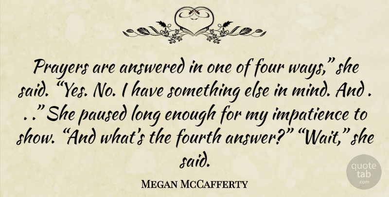 Megan McCafferty Quote About Prayer, Long, Waiting: Prayers Are Answered In One...