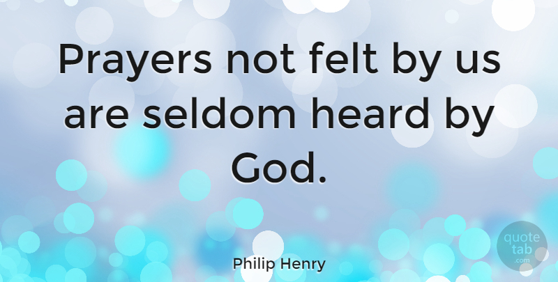 Philip Henry Quote About Felt, Seldom: Prayers Not Felt By Us...