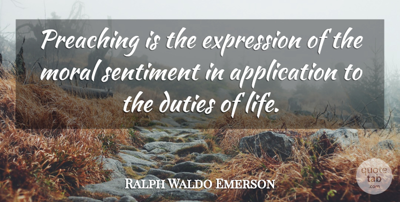 Ralph Waldo Emerson Quote About Duties, Life, Preaching, Sentiment: Preaching Is The Expression Of...