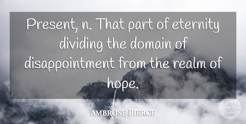 Ambrose Bierce Quote About Hope, Disappointment, Eternity: Present N That Part Of...