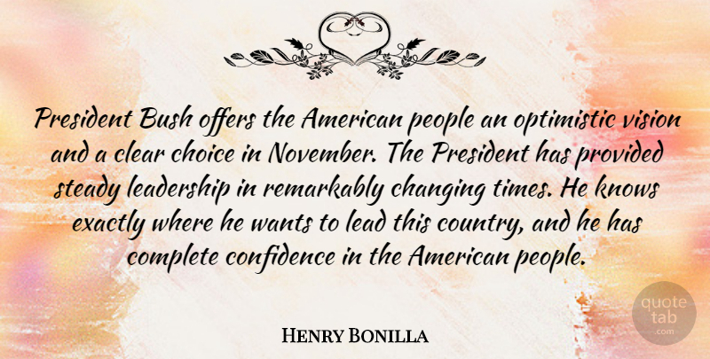 Henry Bonilla Quote About Bush, Changing, Choice, Clear, Complete: President Bush Offers The American...