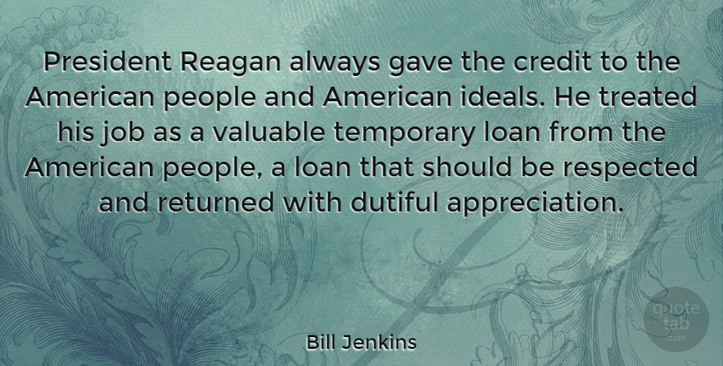Bill Jenkins Quote About Appreciation, Jobs, People: President Reagan Always Gave The...