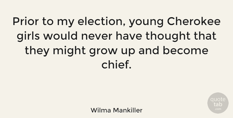 Wilma Mankiller Prior To My Election Young Cherokee Girls Would