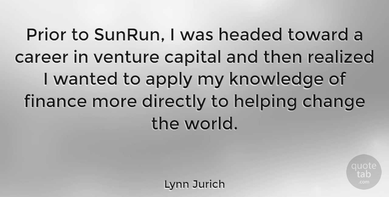 Lynn Jurich Quote About Apply, Capital, Career, Change, Directly: Prior To Sunrun I Was...