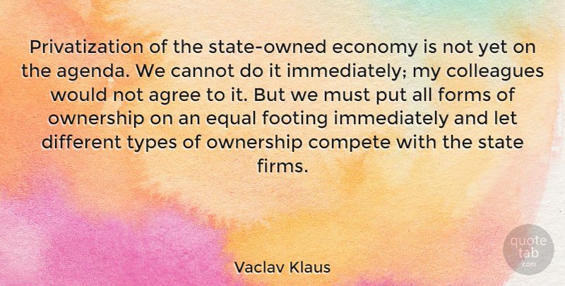 Vaclav Klaus Quote About Agree, Cannot, Compete, Footing, Forms: Privatization Of The State Owned...