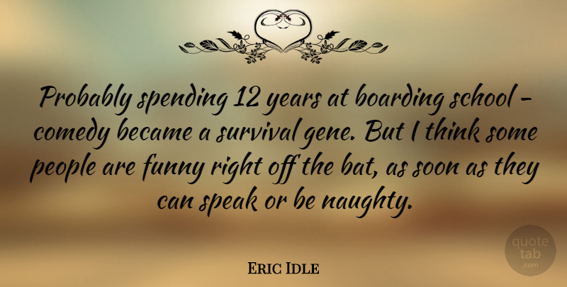 Eric Idle Quote About Became, Boarding, Funny, People, School: Probably Spending 12 Years At...