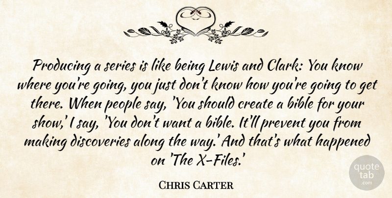 Chris Carter Quote About Happened, Lewis, People, Prevent, Producing: Producing A Series Is Like...
