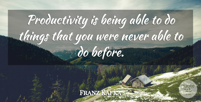 Franz Kafka Quote About Business, Able, Kick Ass: Productivity Is Being Able To...