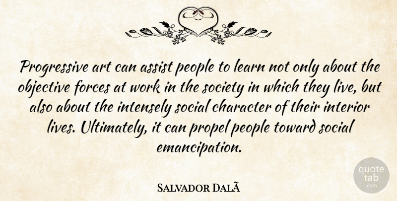 Salvador Dali Quote About Art, Character, People: Progressive Art Can Assist People...