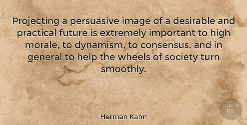 Herman Kahn Quote About Important, Wheels, Helping: Projecting A Persuasive Image Of...