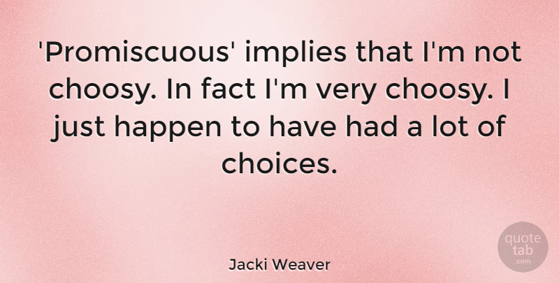 Jacki Weaver Quote About Choices, Facts, Choosy: Promiscuous Implies That Im Not...